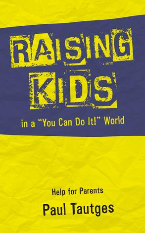 Raising Kids in a You Can Do It World by Paul Tautges