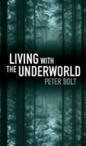 Living with the Underworld by Peter Bolt
