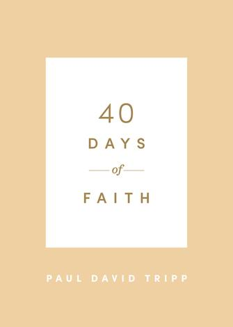 40 Days of Faith by Paul David Tripp
