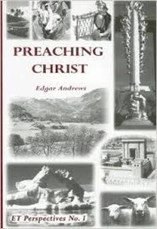 Preaching Christ by Edgar Andrews
