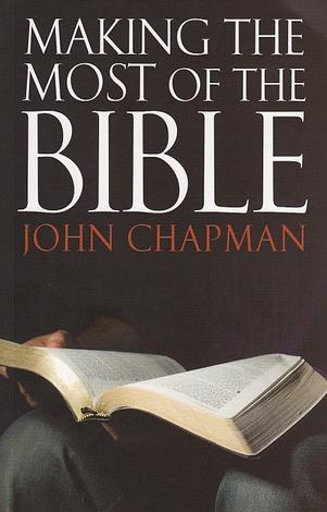 Making the Most of the Bible by John Chapman