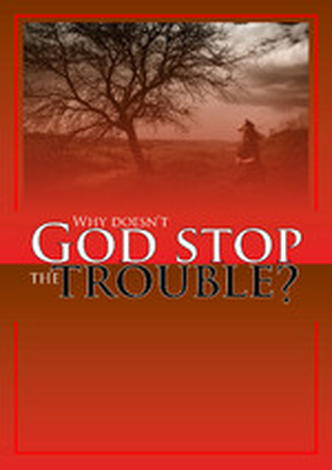 Why Doesn't God Stop The Trouble? by Roger Carswell