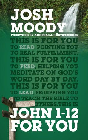 John 1–12 For You by Josh Moody