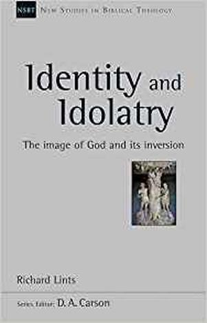 Identity and Idolatry by Richard Lints