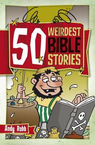 50 Weirdest Bible Stories by Andy Robb