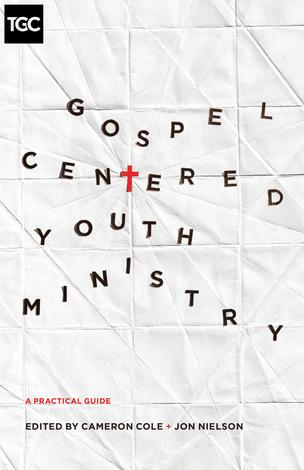 Gospel-Centered Youth Ministry by Cameron Cole