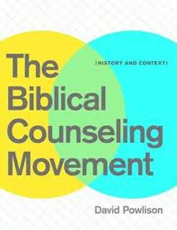 The Biblical Counseling Movement by David Powlison