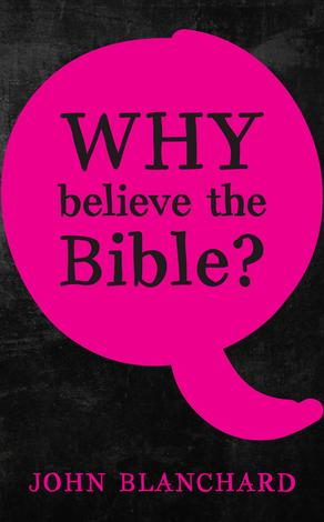 Why Believe The Bible? by John Blanchard