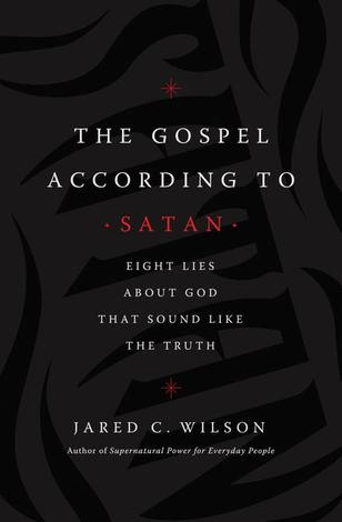 Gospel According to Satan by Jared C Wilson