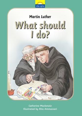 Martin Luther: What Should I Do? by Catherine Mackenzie