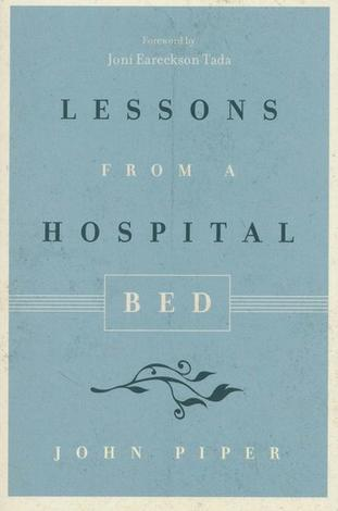 Lessons from a Hospital Bed by John Piper