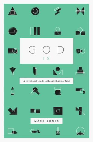 God Is... A Devotional Guide to the Attributes of God by Mark Jones