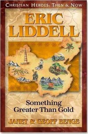 Eric Liddell: Something Greater than Gold by Geoff Benge