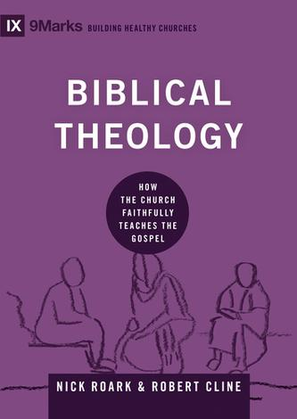 Biblical Theology by Nick Roark and Robert Cline