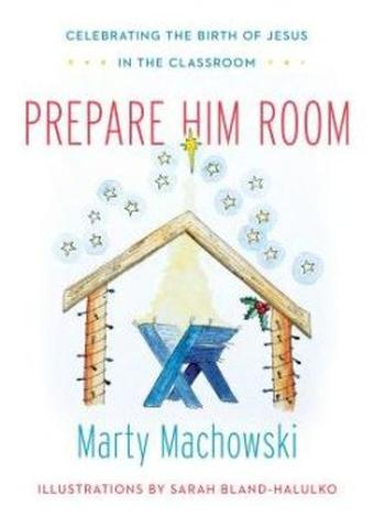 Prepare Him Room Curriculum: in the Classroom by Marty Machowski