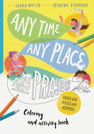 Any Time, Any Place, Any Prayer by Laura Wifler and Catalina Echeverri
