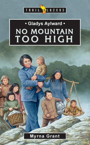 Gladys Aylward; No Mountain Too High by Myrna Grant