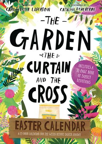 The Garden, the Curtain and the Cross Easter Calendar by Carl Laferton, Lizzie Laferton and Catalina Echeverri