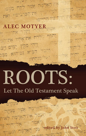 Roots Let the Old Testament Speak by Alec Motyer