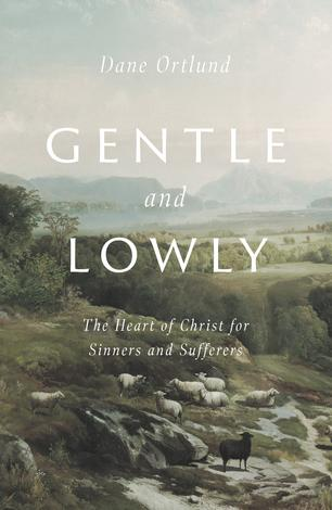 Gentle and Lowly by Dane C Ortlund