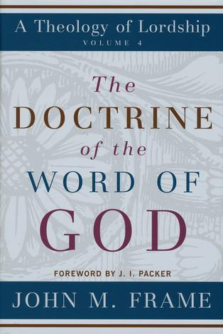 The Doctrine of the Word of God by John M Frame
