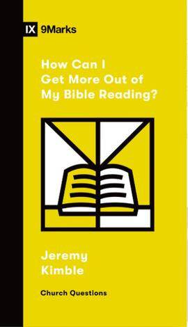 How Can I Get More Out of My Bible Reading? by Jeremy M. Kimble