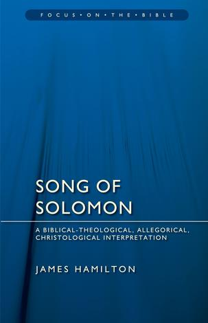 Song of Solomon [Focus on the Bible] by James M Hamilton