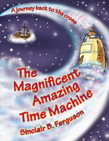 The Magnificent Amazing Time Machine by Sinclair Ferguson