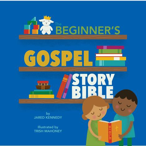 The Beginner's Gospel Story Bible by Jared Kennedy
