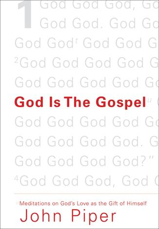 God Is the Gospel by John Piper