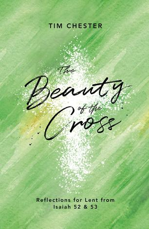 The Beauty of the Cross by Tim Chester