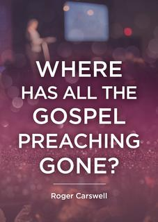 Where Has All The Gospel Preaching Gone?