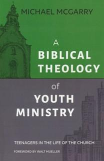 A Biblical Theology of Youth Ministry